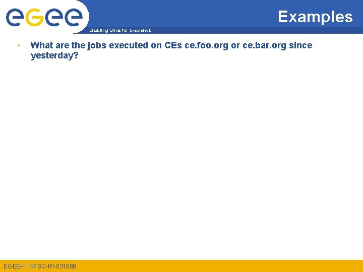 Examples Enabling Grids for E-scienc. E • What are the jobs executed on CEs