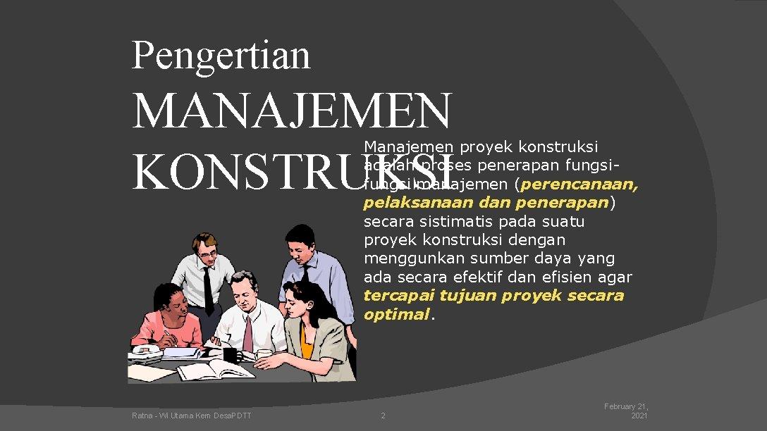 Pengertian MANAJEMEN KONSTRUKSI Manajemen proyek konstruksi adalah proses penerapan fungsi manajemen (perencanaan, pelaksanaan dan