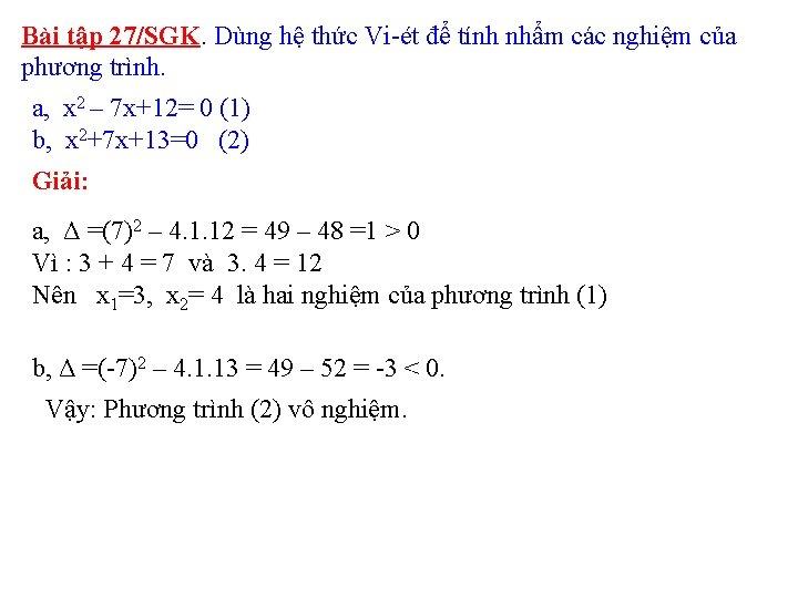 Bài tập 27/SGK. Dùng hệ thức Vi-ét để tính nhẩm các nghiệm của phương