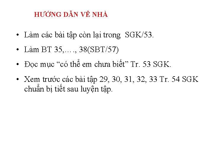 HƯỚNG DẪN VỀ NHÀ • Làm các bài tập còn lại trong SGK/53. •