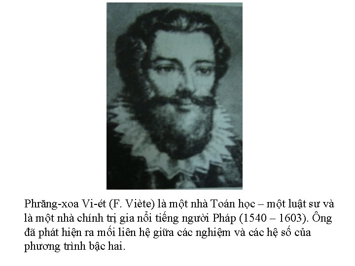 Phrăng-xoa Vi-ét (F. Viète) là một nhà Toán học – một luật sư và