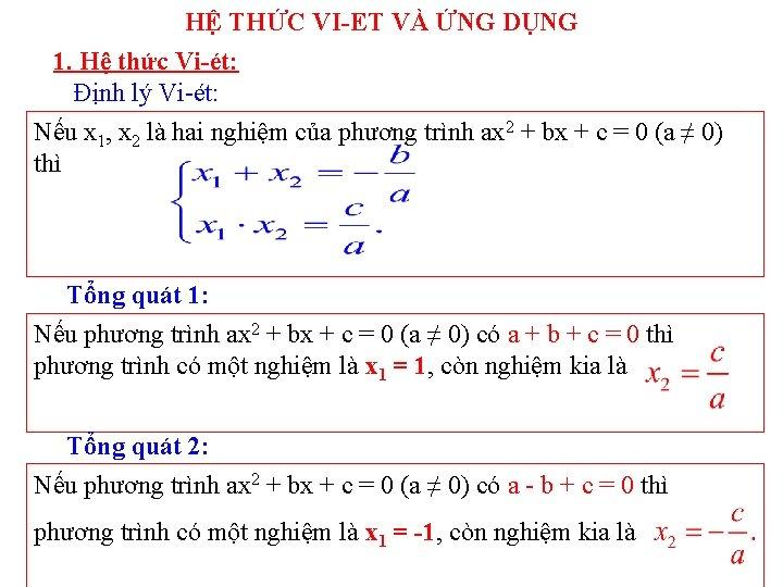 HỆ THỨC VI-ET VÀ ỨNG DỤNG 1. Hệ thức Vi-ét: Định lý Vi-ét: Nếu