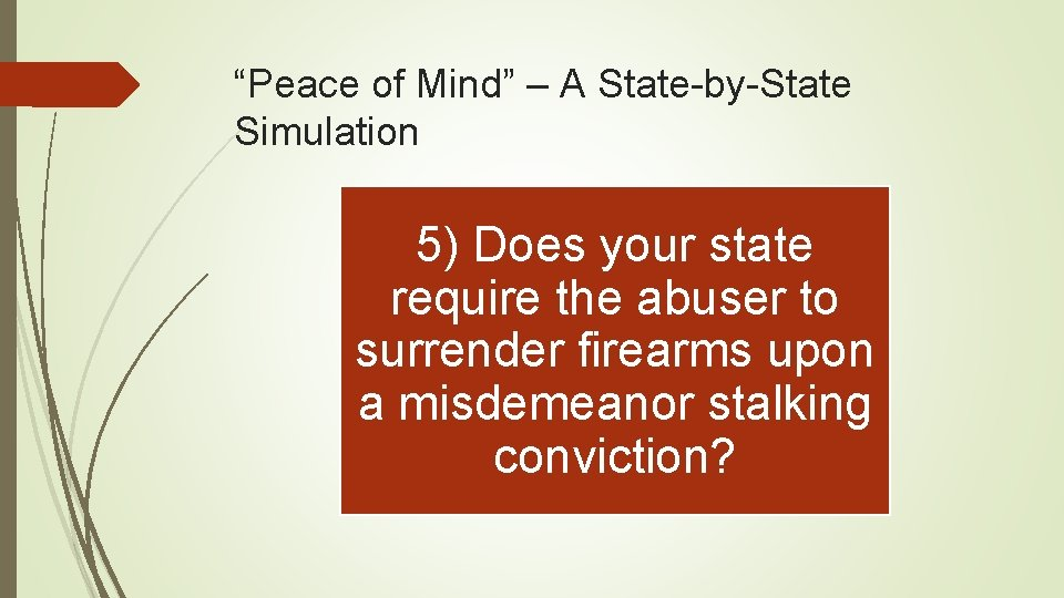 """Peace of Mind"" – A State-by-State Simulation 5) Does your state require the abuser"