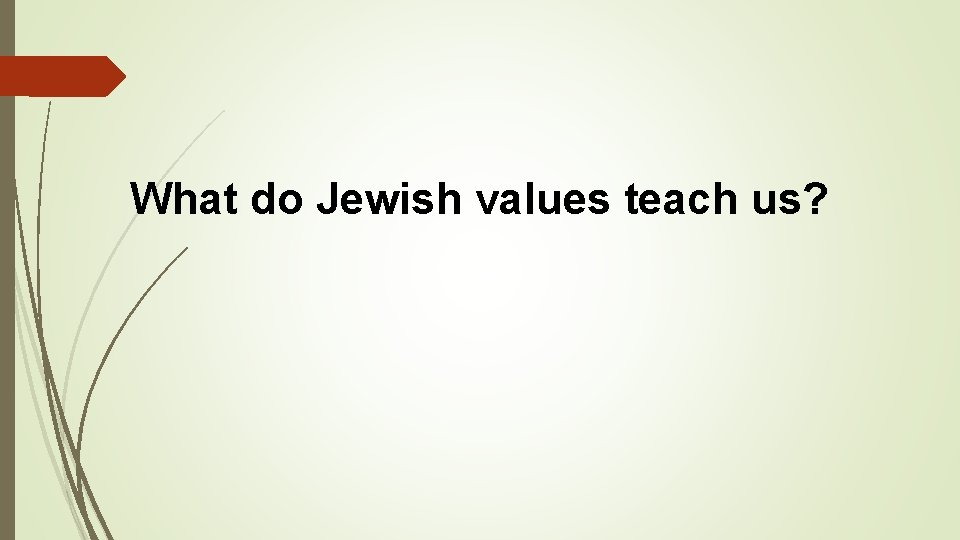 What do Jewish values teach us?