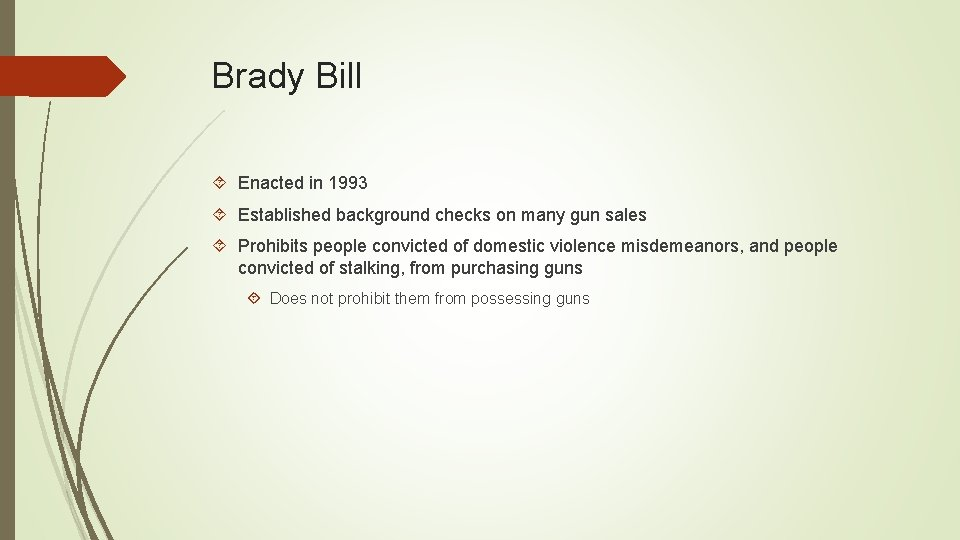 Brady Bill Enacted in 1993 Established background checks on many gun sales Prohibits people