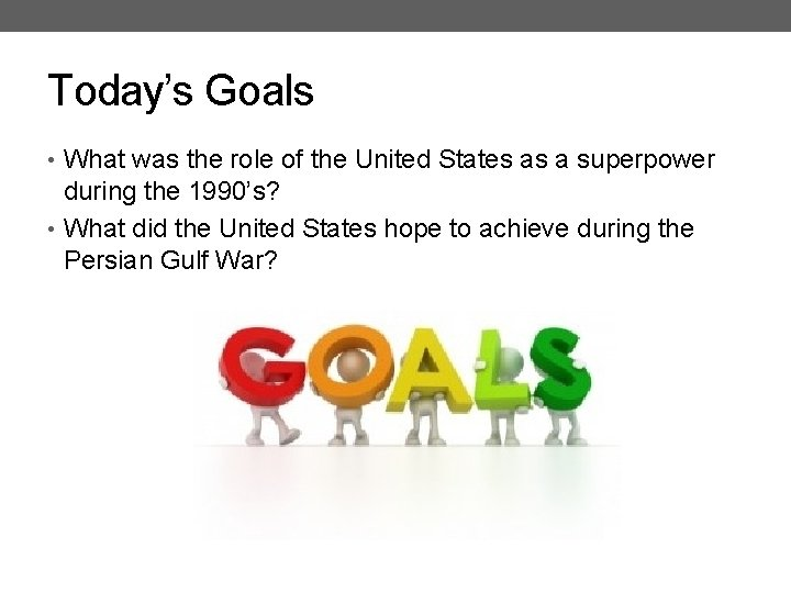 Today's Goals • What was the role of the United States as a superpower