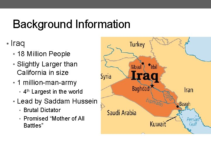 Background Information • Iraq • 18 Million People • Slightly Larger than California in