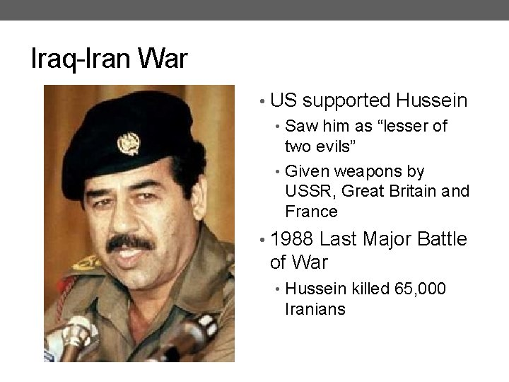 """Iraq-Iran War • US supported Hussein • Saw him as """"lesser of two evils"""""""