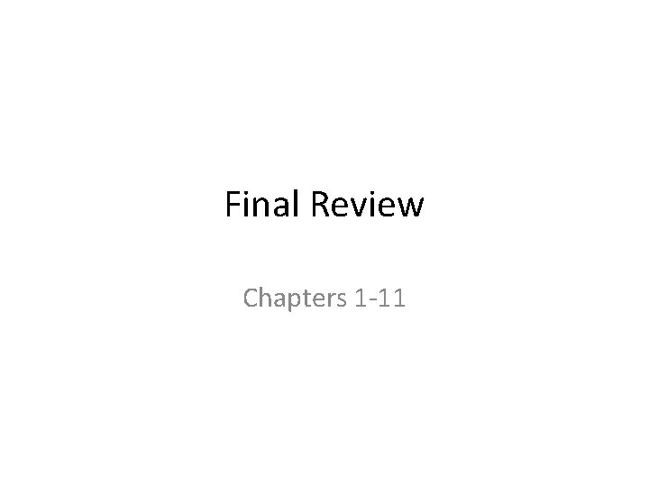 Final Review Chapters 1 -11