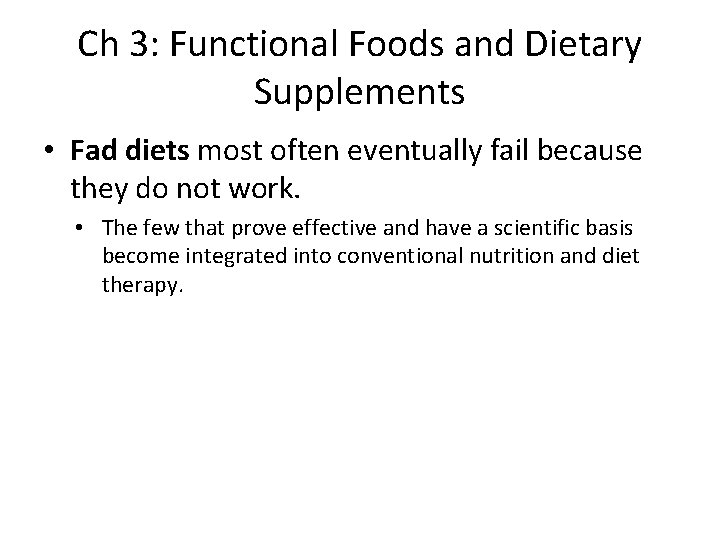 Ch 3: Functional Foods and Dietary Supplements • Fad diets most often eventually fail