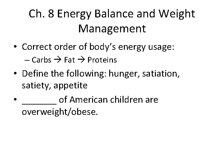 Ch. 8 Energy Balance and Weight Management • Correct order of body's energy usage: