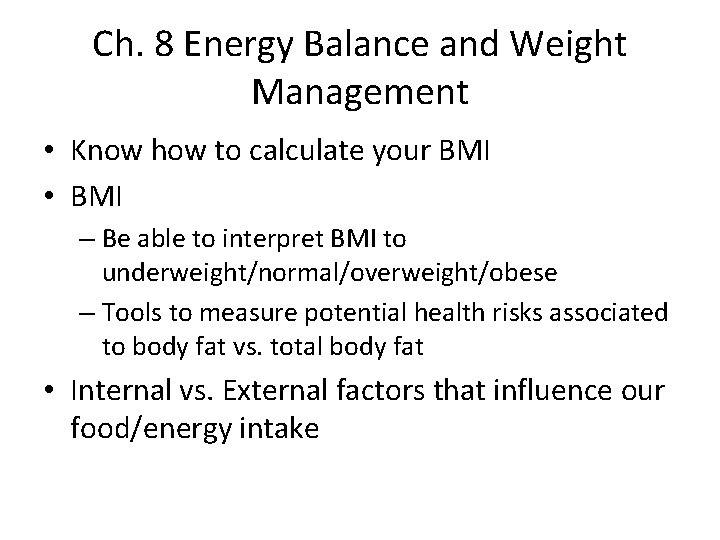 Ch. 8 Energy Balance and Weight Management • Know how to calculate your BMI