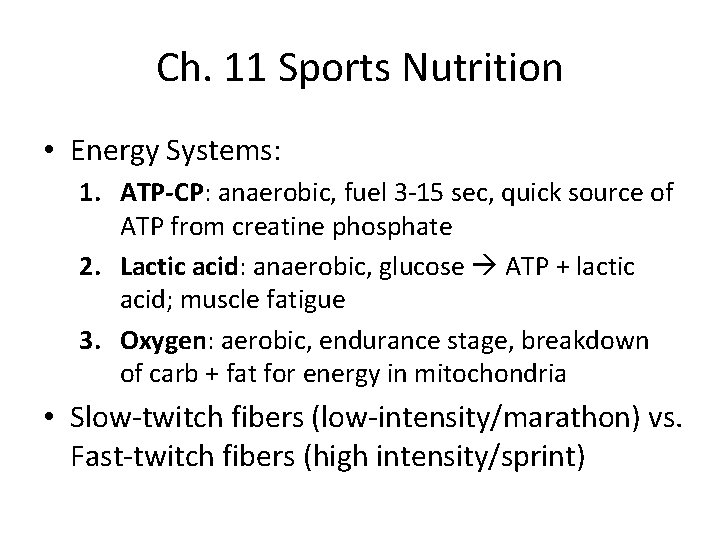 Ch. 11 Sports Nutrition • Energy Systems: 1. ATP-CP: anaerobic, fuel 3 -15 sec,