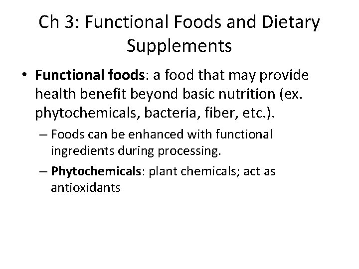 Ch 3: Functional Foods and Dietary Supplements • Functional foods: a food that may