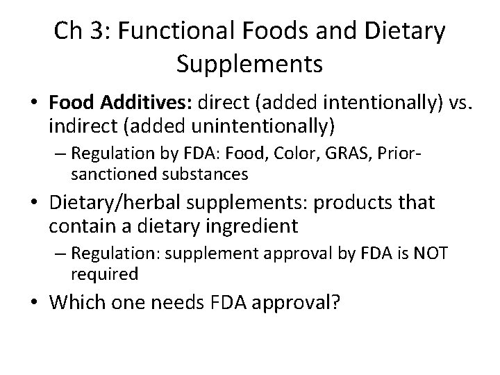 Ch 3: Functional Foods and Dietary Supplements • Food Additives: direct (added intentionally) vs.
