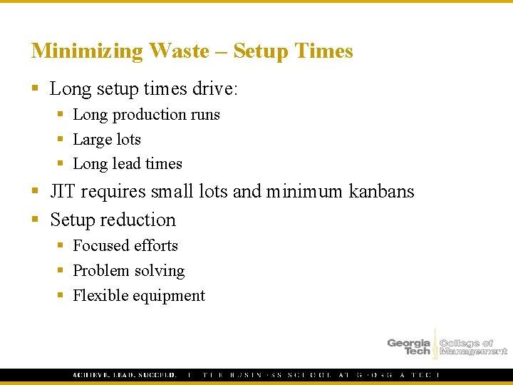 Minimizing Waste – Setup Times § Long setup times drive: § Long production runs