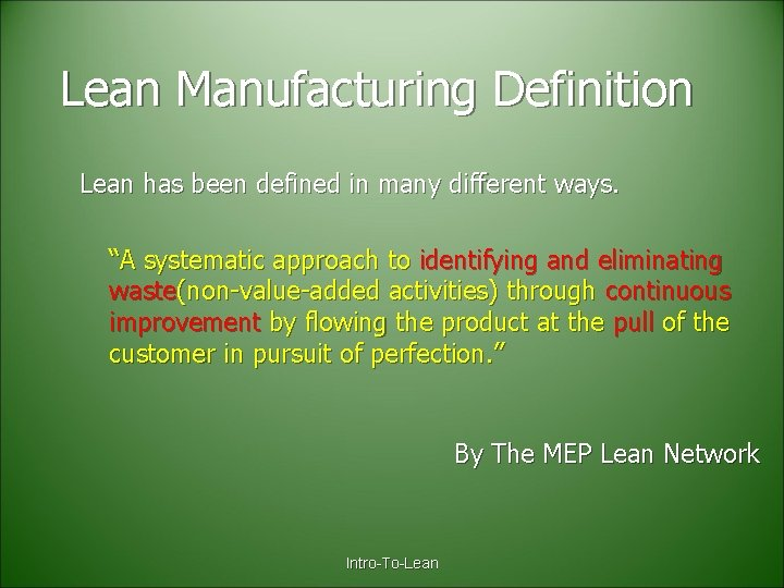 """Lean Manufacturing Definition Lean has been defined in many different ways. """"A systematic approach"""