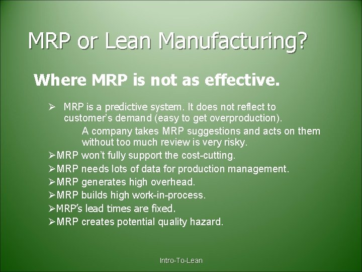 MRP or Lean Manufacturing? Where MRP is not as effective. Ø MRP is a