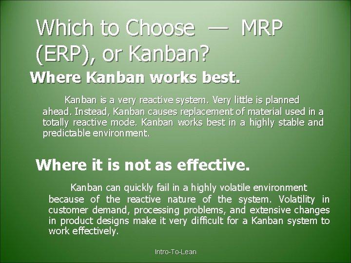 Which to Choose — MRP (ERP), or Kanban? Where Kanban works best. Kanban is