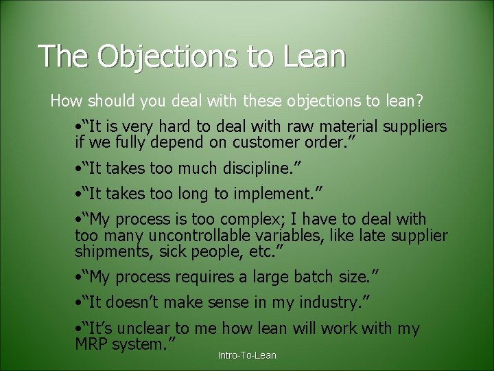 The Objections to Lean How should you deal with these objections to lean? •