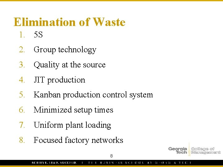 Elimination of Waste 1. 5 S 2. Group technology 3. Quality at the source