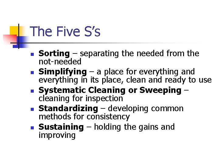 The Five S's n n n Sorting – separating the needed from the not-needed