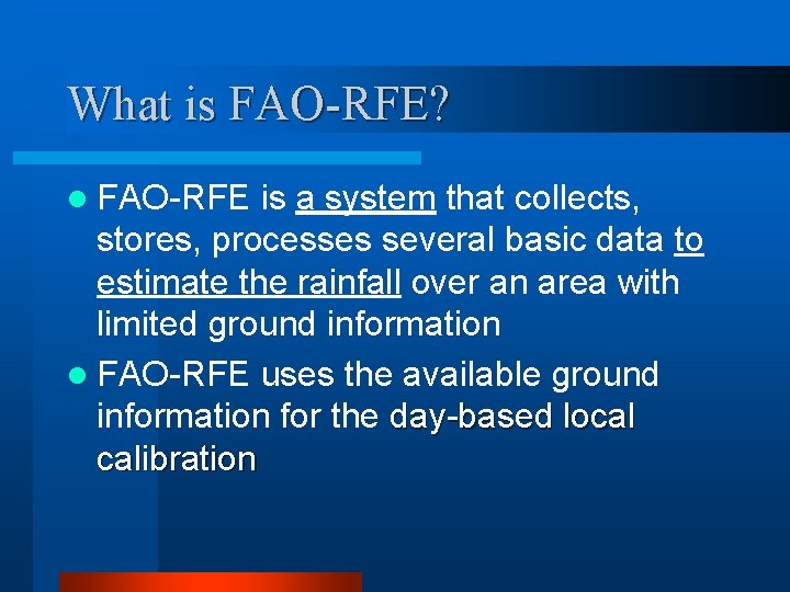 What is FAO-RFE? l FAO-RFE is a system that collects, stores, processes several basic