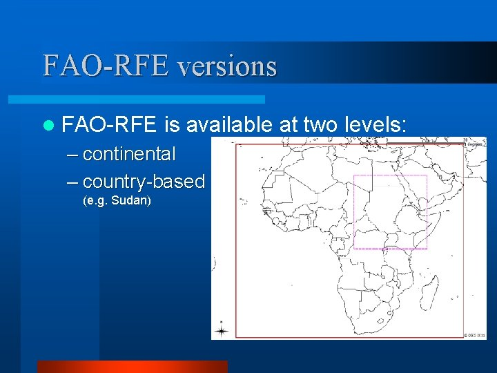 FAO-RFE versions l FAO-RFE is available at two levels: – continental – country-based (e.