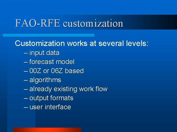 FAO-RFE customization Customization works at several levels: – input data – forecast model –