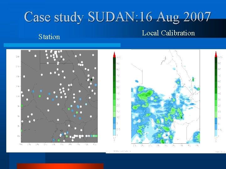 Case study SUDAN: 16 Aug 2007 Station Local Calibration