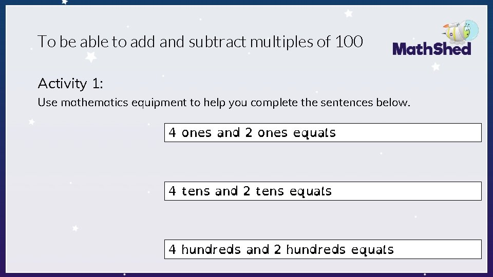 To be able to add and subtract multiples of 100 Activity 1: Use mathematics