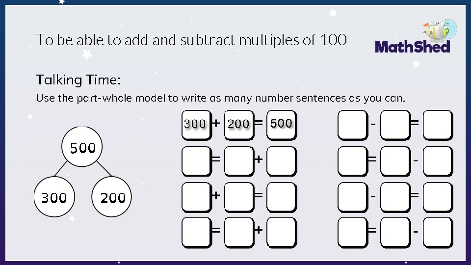 To be able to add and subtract multiples of 100 Talking Time: Use the