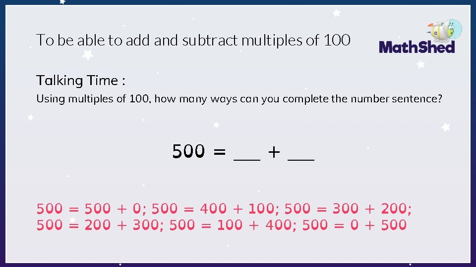To be able to add and subtract multiples of 100 Talking Time : Using