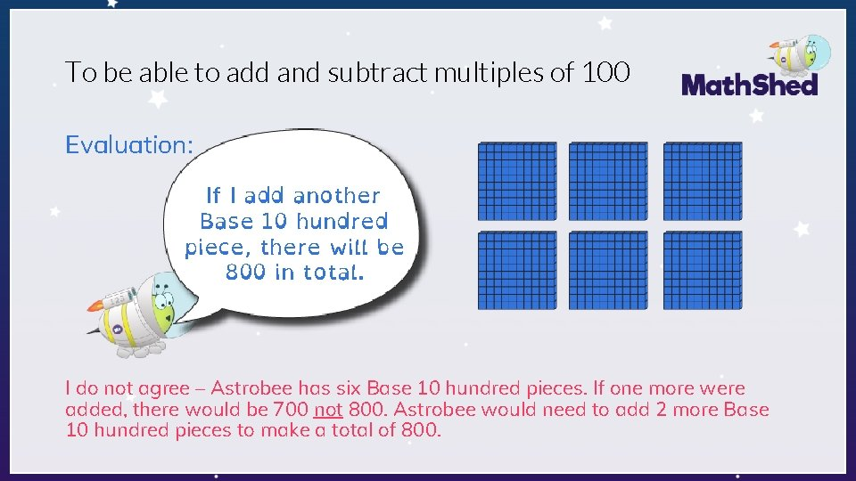 To be able to add and subtract multiples of 100 Evaluation: If I add