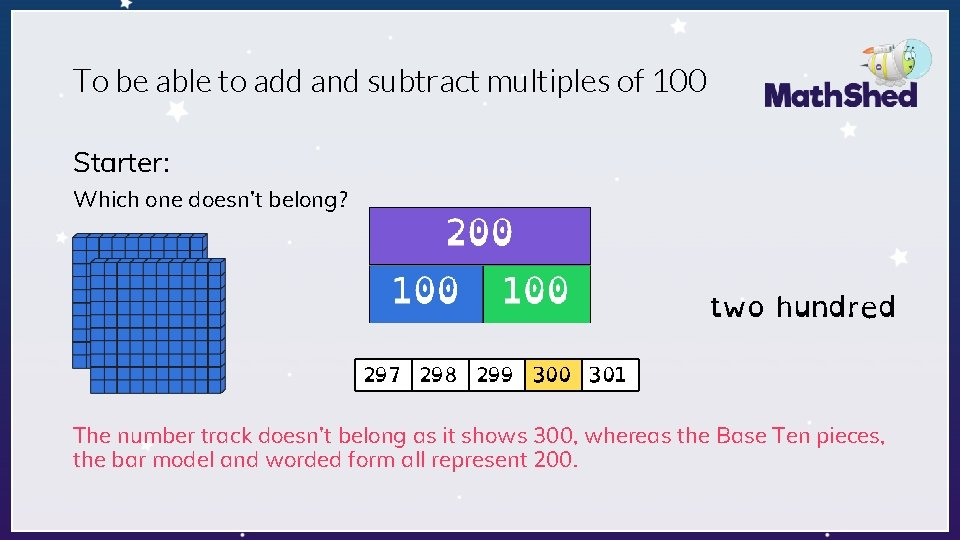 To be able to add and subtract multiples of 100 Starter: Which one doesn't