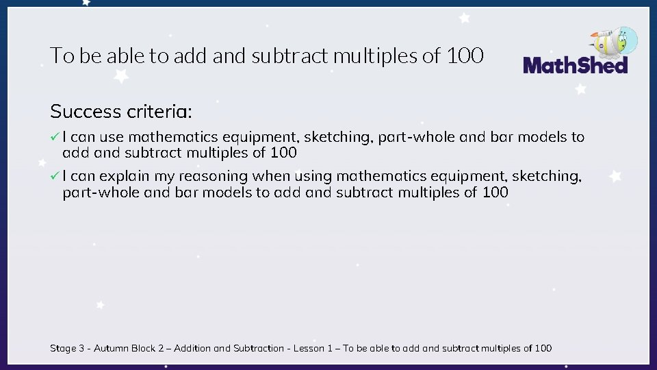 To be able to add and subtract multiples of 100 Success criteria: ü I