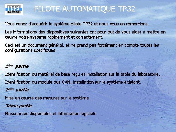 PILOTE AUTOMATIQUE TP 32 Vous venez d'acquérir le système pilote TP 32 et nous