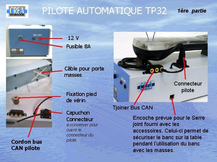 PILOTE AUTOMATIQUE TP 32 1ère partie 12 V Fusible 8 A Câble pour porte