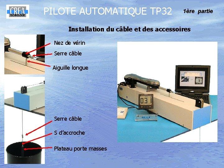 PILOTE AUTOMATIQUE TP 32 1ère partie Installation du câble et des accessoires Nez de