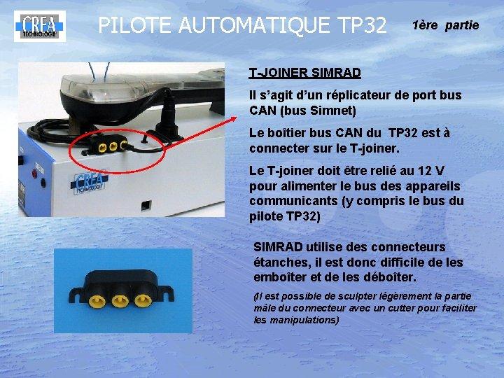 PILOTE AUTOMATIQUE TP 32 1ère partie T-JOINER SIMRAD Il s'agit d'un réplicateur de port