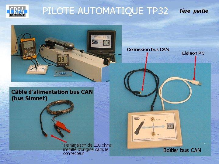 PILOTE AUTOMATIQUE TP 32 Connexion bus CAN 1ère partie Liaison PC Câbled'alimentationbus bus. CAN