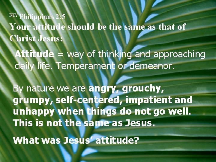 NIV Philippians 2: 5 Your attitude should be the same as that of Christ