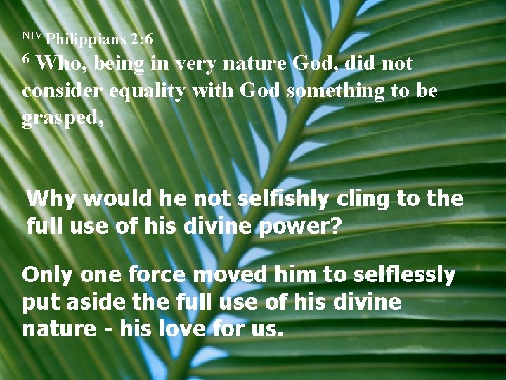 NIV Philippians 2: 6 Who, being in very nature God, did not consider equality