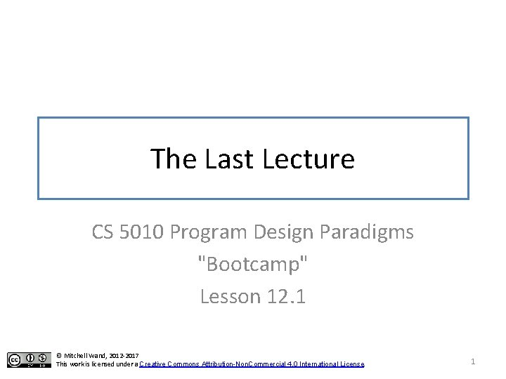 "The Last Lecture CS 5010 Program Design Paradigms ""Bootcamp"" Lesson 12. 1 © Mitchell"