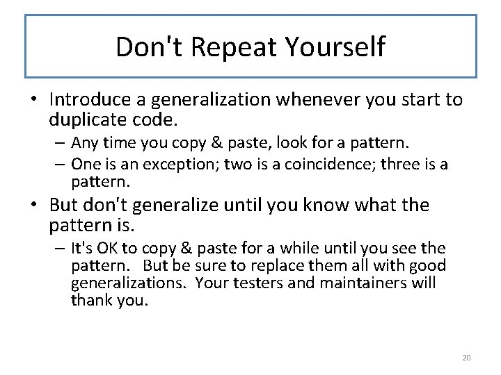 Don't Repeat Yourself • Introduce a generalization whenever you start to duplicate code. –
