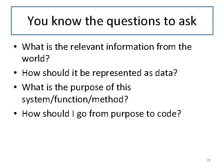 You know the questions to ask • What is the relevant information from the