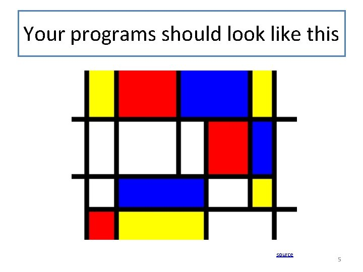 Your programs should look like this source 5