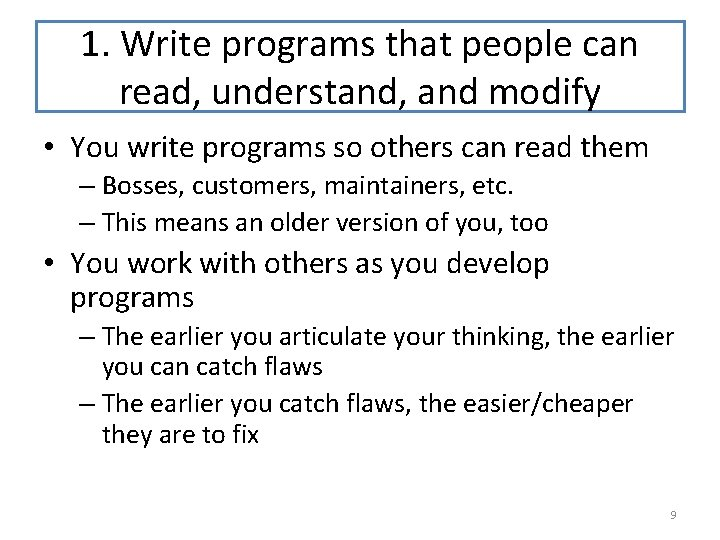 1. Write programs that people can read, understand, and modify • You write programs