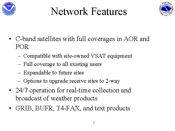 Network Features • C-band satellites with full coverages in AOR and POR – –