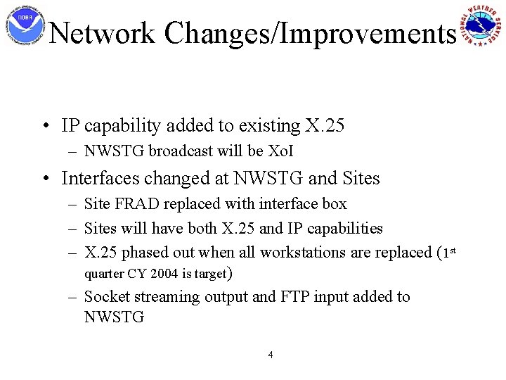 Network Changes/Improvements • IP capability added to existing X. 25 – NWSTG broadcast will